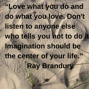 """""""Love what you do and do what you love."""