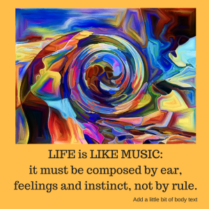 life-is-like-music_it-must-be-composed-by-ear-feelings-and-instinct-not-by-rule